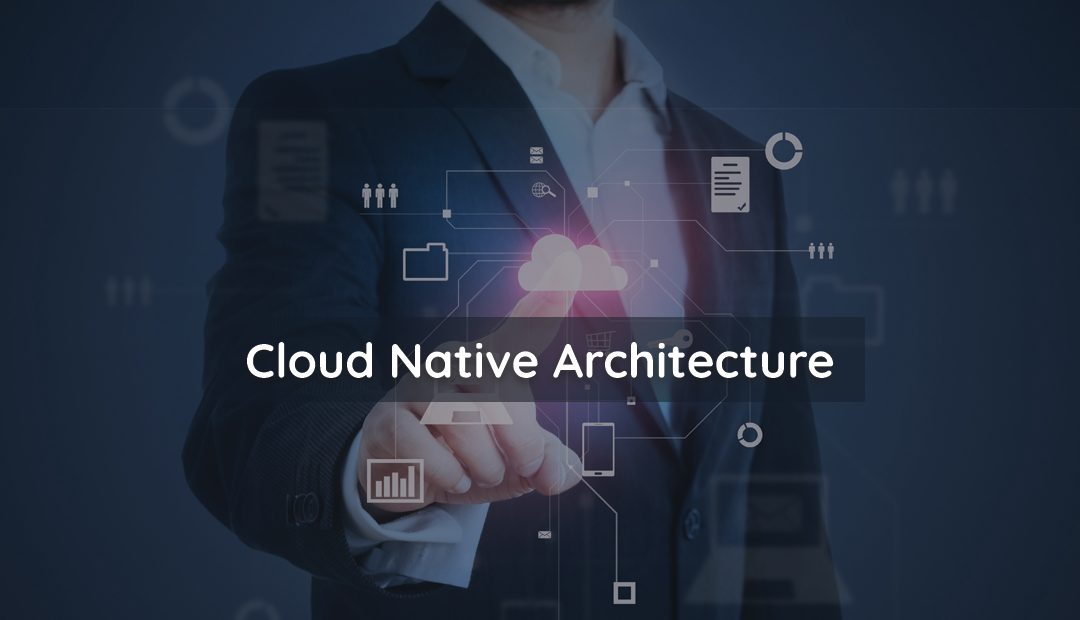 Digital Business Needs Cloud Native Architecture